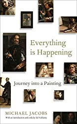 Everything is Happening: Journey into a Painting by Michael Jacobs (2015-08-06)
