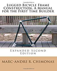 Lugged Bicycle Frame Construction, A Manual for the First Time Builder: Expanded Second Edition by Marc-Andre R Chimonas (2010-08-02)
