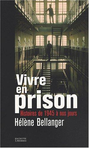 Vivre en prison : Histoires de 1945 à nos jours par Hélène Bellanger