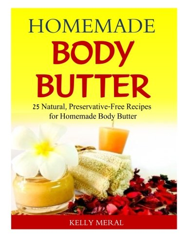 Homemade Body Butter 25 Natural Preservative Free Recipes For Homemade Body Butter