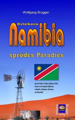 Erlebnis Namibia – sprödes Paradies (Erlebnis südliches Afrika: Reisen in der Republik Südafrika, in Namibia, Zimbabwe, Botswana und Swaziland 2)