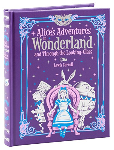 Alice's Adventures in Wonderland and Through the Looking Glass (Barnes & Noble Collectible Classics: Children's Edition): and, Through the Looking ... & Noble Leatherbound Children's Classics) - Glänzen Lassen