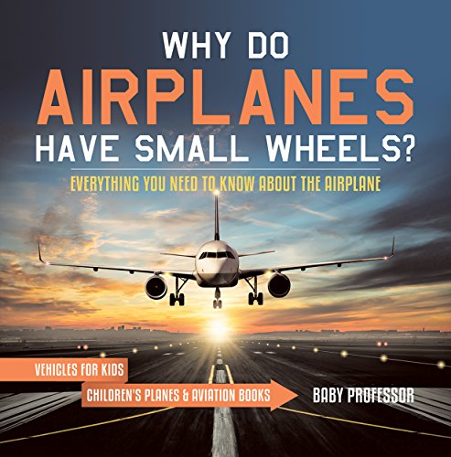 Why Do Airplanes Have Small Wheels? Everything You Need to Know About The Airplane - Vehicles for Kids   Children's Planes & Aviation Books (English Edition)