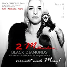 BLACK DIAMONDS: Zwei Milliardäre… verrückt nach Mary! TEIL 1 (DREIECKS-Liebesgeschichte . King of mink - Pelz Milliardär!)