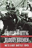 Bloody Bremen by Charles Whiting (1998-07-03)
