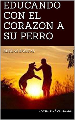 EDUCANDO CON EL CORAZON A SU PERRO: REGLAS BASICAS