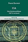 CIA - Une histoire politique de 1947 à nos jours