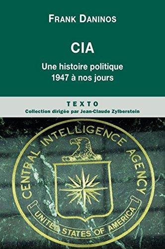CIA : Une histoire politique de 1947 à nos jours