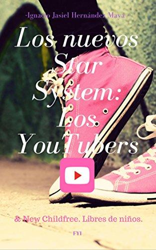 Los Nuevos Star System: Los YouTubers & New Childfree. Libres de niños (Ensayo nº 1) por IGNACIO JASIEL HERNÁNDEZ MAYA