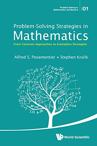 Problem - Solving Strategies in Mathematics: from Common Approaches to Exemplary Strategies: 1 (Problem Solving in Mathematics and Beyond)
