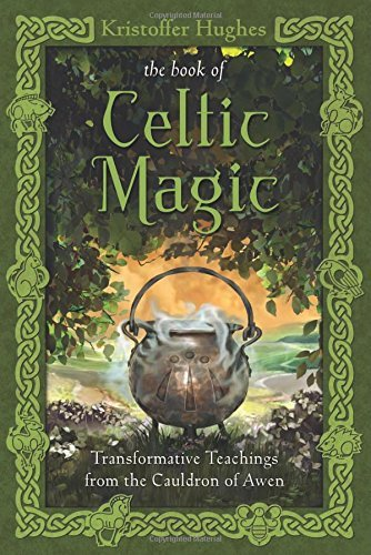 The Book of Celtic Magic: Transformative Teachings from the Cauldron of Awen: Written by Kristoffer Hughes, 2014 Edition, Publisher: Llewellyn Publications,U.S. [Paperback]