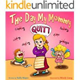 Children's Book:THE DAY MY MOMMY QUIT!  (Funny Rhyming Picture book about a family who learn a lesson, Picture Books, Preschool Books, Ages 3-5, Kids book, ... Series-(Beginner Readers Picture Books) 1)