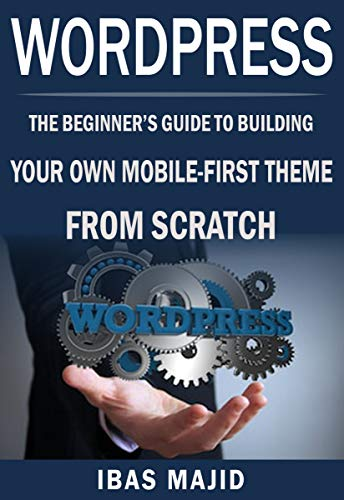 WordPress Theme Development with Bootstrap: The Beginner's Guide to Building Your Own Mobile-First Theme from Scratch (English Edition) (Wordpress Mobile)