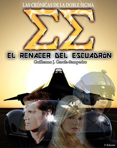 El Renacer del Escuadrón (Las Crónicas de la Doble Sigma nº 2) por Guillermo J. Garcia-Sampedro