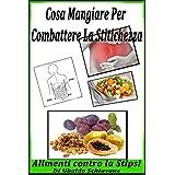 Cosa mangiare per combattere la stitichezza: Alimenti contro la stipsi (Italian Edition)
