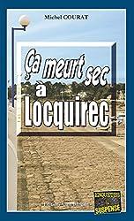 Ça meurt sec à Locquirec: Succession de crimes en pays breton (Enquêtes & Suspense)