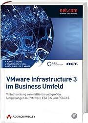 VMware Infrastructure 3 im Business Umfeld - Virtualisierung von mittleren und großen Umgebungen mit VMware ESX 3.5 und ESX 3i: Virtualisierung von ... mit VMware ESX 3.5 und ESXi 3.5 (net.com)