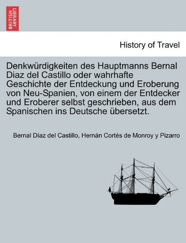 Denkwürdigkeiten des Hauptmanns Bernal Diaz del Castillo oder wahrhafte Geschichte der Entdeckung und Eroberung von Neu-Spanien, von einem der ... ins Deutsche übersetzt. Dritter Band by Bernal Díaz del Castillo (2011-05-25)