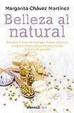 Belleza Al Natural / Natural Beauty: Una Coleccion de Recetas 100% Naturales Para Cuidar La Piel Y El Cabello