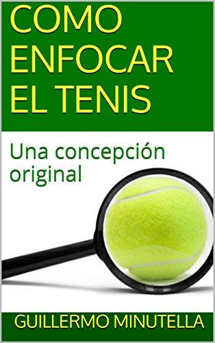 COMO ENFOCAR EL TENIS: Una concepción original (Spanish Edition)