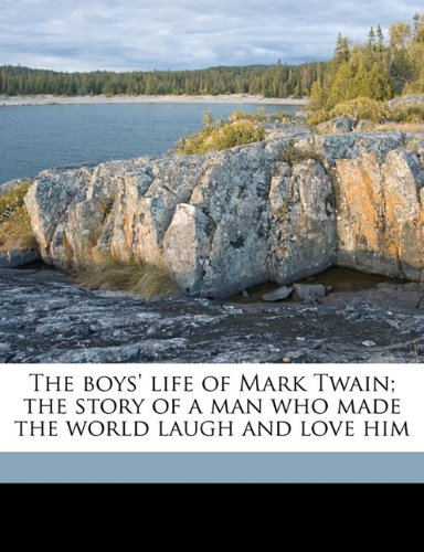 The boys' life of Mark Twain; the story of a man who made the world laugh and love him