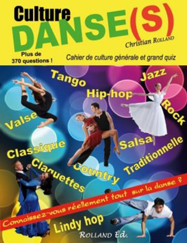 Culture Danse(s) - cahier de culture générale et grand quiz par Christian ROLLAND