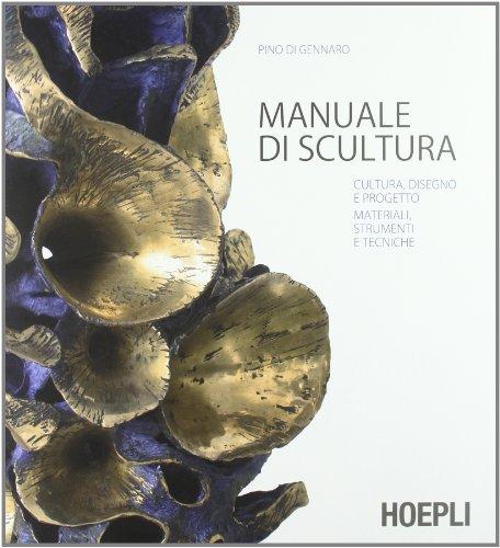 La scultura. Cultura, disegno e progetto. Materiali, strumenti e tecniche. Ediz. illustrata