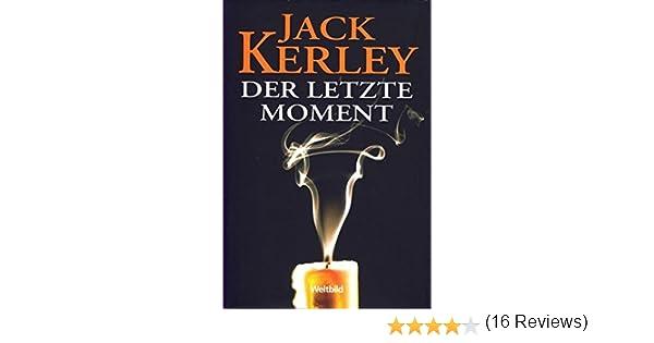 Der Letzte Moment: Amazon.de: Jack Kerley: Bücher