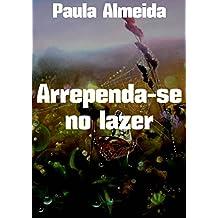 Arrependa-se no lazer (Portuguese Edition)
