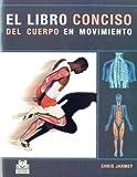 LIBRO CONCISO DEL CUERPO EN MOVIMIENTO, EL (Color) (Medicina)