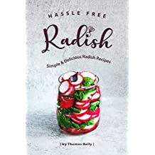 Hassle Free Radish Cookbook: Simple & Delicious Radish Recipes (English Edition)