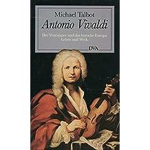 Antonio Vivaldi. Der Venezianer und das barocke Europa. Leben und Werk