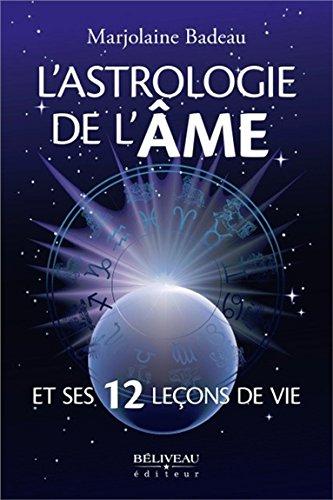 L'astrologie de l'âme et ses 12 leçons de vie par Marjolaine Badeau