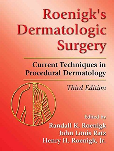 [(Roenigk's Dermatologic Surgery : Current Techniques in Procedural Dermatology)] [Edited by Randall K. Roenigk ] published on (October, 2006)