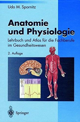 Anatomie und Physiologie: Lehrbuch und Atlas für die Fachberufe im Gesundheitswesen