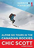 [(Summits & Icefields 1 : Alpine Ski Tours in the Canadian Rockies)] [By (author) Chic Scott] published on (March, 2012)
