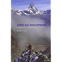 Cime da riscoprire. 51 escursioni in Valle d'Aosta