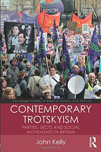 Contemporary Trotskyism (Routledge Studies in Radical History and Politics) (Kelly John)