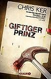 Giftiger Prinz: Kriminalroman von Chris Ker
