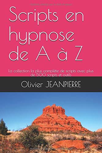 Scripts en hypnose de A à Z: La collection la plus complète de scripts avec plus de 500 scripts et outils