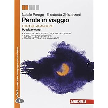 Parole In Viaggio. Poesie E Teatro. Ediz. Arancione. Per Le Scuole Superiori. Con E-Book. Con Espansione Online