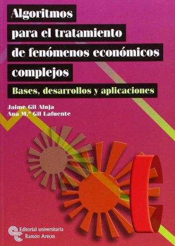 Algoritmos para el tratamiento de fenómenos económicos complejos: Bases, desarrollos y aplicaciones (Libro Técnico) por Jaime Gil Aluja