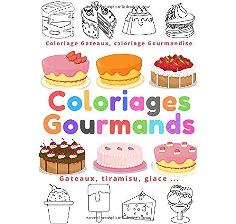 Coloriages Gourmands Coloriage Gateaux Coloriage Gourmandise 55 Gourmandise A Colorier Pour Enfants De 4 Ans Et Parts De Gateaux Tiramisu Glace Amazon Fr Food Color Livres