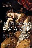 NO SÉ CÓMO AMARTE. Cartas de María Magdalena a Jesús de Nazaret (Litteraria nº 6)