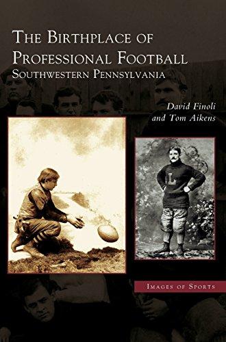 Birthplace of Professional Football: Southwestern Pennsylvania - Monroeville Pa