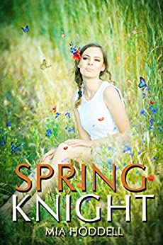 Spring Knight: Young Adult Romance Novella (A Seasons of Change Standalone Book 4) by [Hoddell, Mia]
