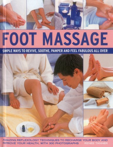 Foot Massage: Simple Ways to Revive, Soothe, Pamper and Feel Fabulous All Over: Amazing Reflexology Techniques to Recharge Your Body and Improve Your Health, with 300 Photographs by Renee Tanner (30-Aug-2012) Hardcover