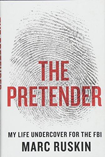 The Pretender: My Life Undercover for the FBI por Marc Ruskin