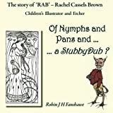Of Nymphs and Pans and a StubbyDub ?: The Story od 'RAB' - Rachel Cassels Brown, Children's Illustrator and Etcher