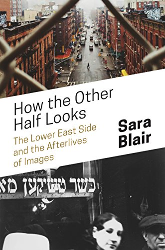 How the Other Half Looks: The Lower East Side and the Afterlives of Images